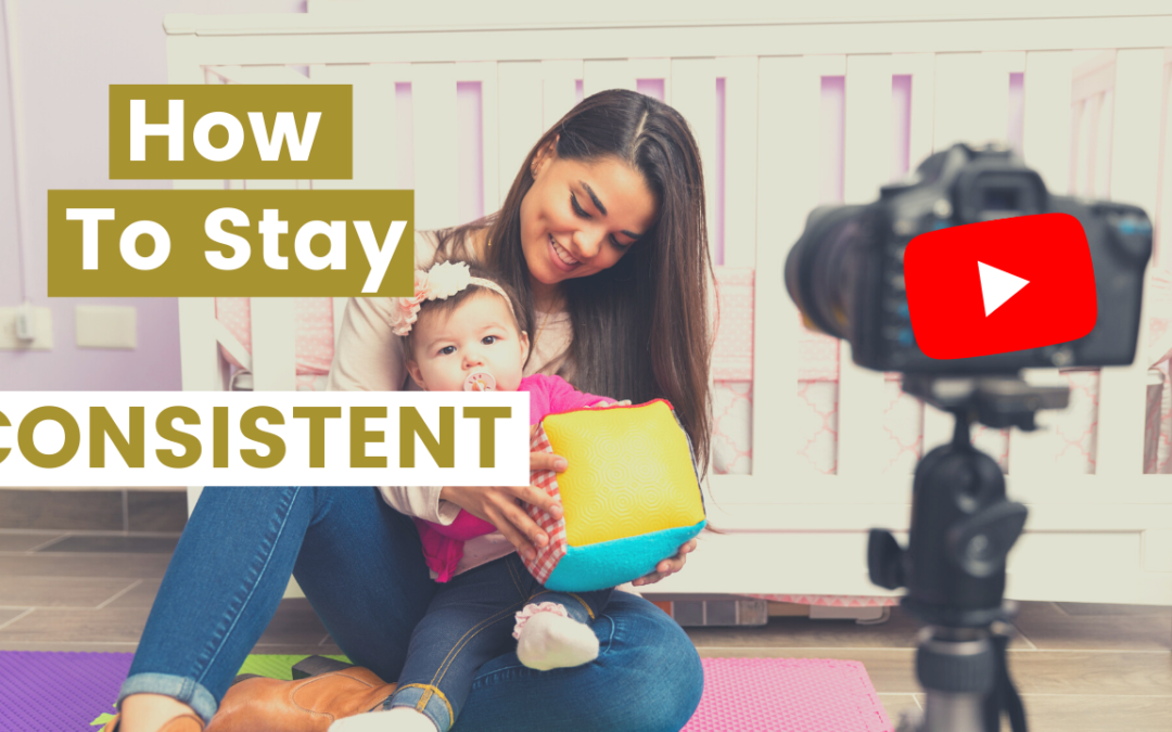How to stay consistent on YouTube as a Mompreneur